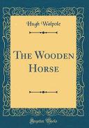 The Wooden Horse  Classic Reprint
