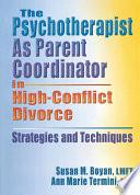 The Psychotherapist As Parent Coordinator in High Conflict Divorce