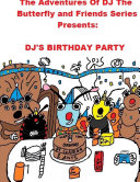 The Adventures of DJ The Butterfly and Friends Series Presents DJ'S BIRTHDAY PARTY