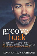 Groove Back  Lessons from a Life Coach on Healing  Loving   Being Loved After a Break Up Or Divorce Book