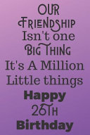 Our Friendship Isn t One Big Thing It s A Million Little Things Happy 26th Birthday