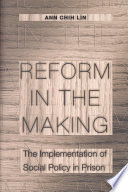 Reform in the Making  : The Implementation of Social Policy in Prison