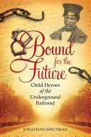 Bound for the Future: Child Heroes of the Underground Railroad ebook