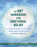 The DBT Workbook for Emotional Relief