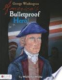 George Washington America's Bulletproof Hero!