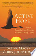 """""""Active Hope: How to Face the Mess We're in without Going Crazy"""" by Joanna Macy, Chris Johnstone"""