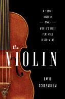 The Violin  A Social History of the World s Most Versatile Instrument