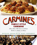 """""""Carmine's Family-Style Cookbook: More Than 100 Classic Italian Dishes to Make at Home"""" by Michael Ronis, Mary Goodbody"""