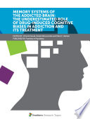 Memory Systems of the Addicted Brain  The Underestimated Role of Drug Induced Cognitive Biases in Addiction and Its Treatment Book