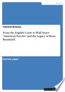 From the English Court to Wall Street   American Psycho  and the Legacy of Beau Brummell Book