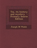 Tea  Its History and Mystery   Primary Source Edition