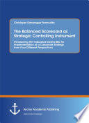 The Balanced Scorecard as Strategic Controlling Instrument. Introducing the Indicators-based BSC for Implementation of a Corporate Strategy from Four Different Perspectives