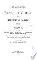The Annotated Revised Codes of the Territory of Dakota  1883  Political code  Civil code  Penal code  Code of criminal procedure