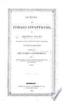An Essay on Female Infanticide  by Bhawoo Dajee     To which the prize offered by the Bombay Government for the best essay against this practice among the Rajputs fo  sic  Kattiawar and Kutch  was awarded  1844