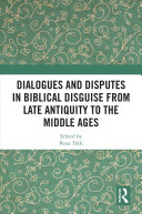 Dialogues and Disputes in Biblical Disguise from Late Antiquity to the Middle Ages
