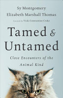 link to Tamed & untamed : close encounters of the animal kind in the TCC library catalog