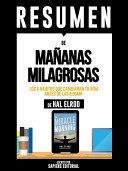 """Resumen De """"Mañanas Milagorsas: Los 6 Habitos Que Cambiaran Tu Vida Antes De Las 8:00am – De Hal Elrod"""""""