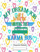 My Dream Job Will Driving the Karma Bus  Composition Notebook for Girls and Boys   Elementary  Middle and High School Students