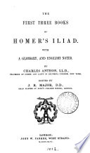 The First Three Books Of Homer S Iliad With A Glossary And Engl Notes By C Anthon Ed By J R Major