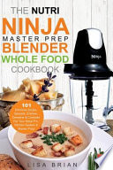 The Nutri Ninja Master Prep Blender Whole Food Cookbook