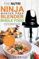 The Nutri Ninja Master Prep Blender Whole Food Cookbook Book PDF