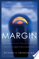 """Margin: Restoring Emotional, Physical, Financial, and Time Reserves to Overloaded Lives"" by Richard Swenson"
