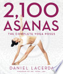 """""""2,100 Asanas: The Complete Yoga Poses"""" by Daniel Lacerda"""