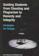 Guiding Students from Cheating and Plagiarism to Honesty and Integrity