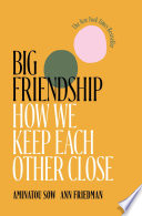 link to Big friendship : how we keep each other close in the TCC library catalog