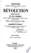 Histoire religieuse, monarchique, militaire et littéraire de la révolution française, et de l'empire, depuis la première Assemblée des rédigée sur des documens originaux et inédits