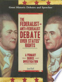 The Federalist  Anti Federalist Debate Over States   Rights
