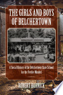The Girls and Boys of Belchertown  : A Social History of the Belchertown State School for the Feeble-Minded