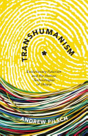 Transhumanism: Evolutionary Futurism and the Human Technologies of ...