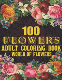 100 Flowers Adult Coloring Book Book