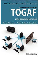 TOGAF 9 Foundation Part 2 Exam Preparation Course in a Book for Passing the TOGAF 9 Foundation Part 2 Certified Exam   the How to Pass on Your First Try Certification Study Guide