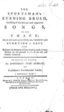 The Sportsman s Evening Brush  Consisting of     Songs of the Chace      to which is Added  the Sportsman s Toast Assistant  Etc