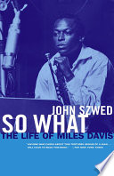 """""""So What: The Life of Miles Davis"""" by John Szwed"""