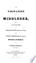 The visitation of Middlesex began in 1663, by W. Ryley and H. Dethick [ed. by sir T. Phillipps.].