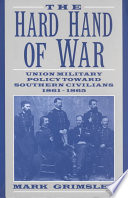 """The Hard Hand of War: Union Military Policy Toward Southern Civilians, 1861-1865"" by Mark Grimsley"