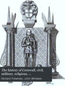 The History of Cornwall, Civil, Military, Religious, Architectural, Agricultural, Commercial, Biographical, and Miscellaneous