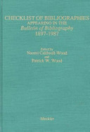 Checklist Of Bibliographies Appearing In The Bulletin Of Bibliography 1897 1987
