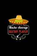 Nacho Average Guitar Player