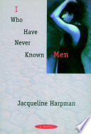 """I who Have Never Known Men: A Novel"" by Jacqueline Harpman, Ros Schwartz"