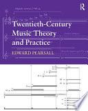 Twentieth Century Music Theory and Practice