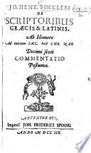 Jo. Henr. Bœcleri De scriptoribus Græcis et Latinis, ab Homero ad initium sæc post Chr. nat. decimi sexti commentatio postuma. Edited by Ulrich Obrecht