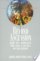 """""""Beyond Ascension: How to Complete the Seven Levels of Initiation"""" by Joshua David Stone"""