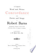 A Complete Word And Phrase Concordance To The Poems And Songs Of Robert Burns