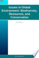 Issues In Global Environment Biodiversity Resources And Conservation 2011 Edition