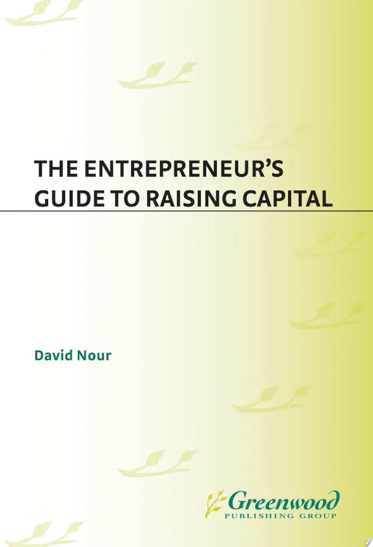 The Entrepreneur s Guide to Raising Capital