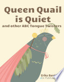 Queen Quail is Quiet  and other ABC Tongue Twisters
